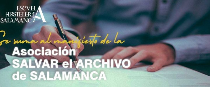 ESCUELA HOSTELERÍA SALAMANCA se suma al manifiesto de la asociación Salvar el Archivo de Salamanca
